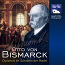 Otto von Bismarck: Diplomat im Schatten der Macht Audiobook