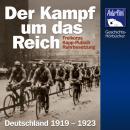Der Kampf um das Reich: Freikorps, Kapp-Putsch, Ruhrbesetzung     Deutschland 1919 - 1923 Audiobook