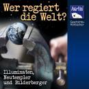 Wer regiert die Welt?: Illuminaten, Neuptempler und Bilderberger Audiobook