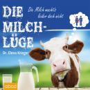 Die Milchlüge: Die Milch macht's - leider doch nicht Audiobook