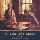 The C. Auguste Dupin Trilogy: The Murders in the Rue Morgue, The Mystery of Marie Rogêt & The Purloi Audiobook