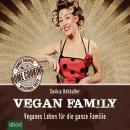 Vegan Family: Veganes Leben für die ganze Familie Audiobook