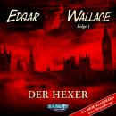 Edgar Wallace, Folge 1: Der Hexer (Der Krimi-Klassiker in neuer Hörspielfassung) Audiobook