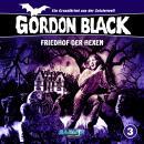 Gordon Black - Ein Gruselkrimi aus der Geisterwelt, Folge 3: Friedhof der Hexen Audiobook