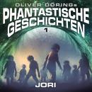 Phantastische Geschichten, Folge 1: Jori (Oliver Döring Signature Edition) Audiobook