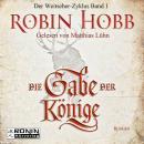 Die Gabe der Könige - Die Chronik der Weitseher 1 (Ungekürzt) Audiobook