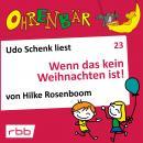 Ohrenbär - eine OHRENBÄR Geschichte, Folge 23: Wenn das kein Weihnachten ist! (Hörbuch mit Musik) Audiobook