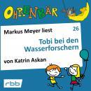 Ohrenbär - eine OHRENBÄR Geschichte, Folge 26: Tobi bei den Wasserforschern (Hörbuch mit Musik) Audiobook