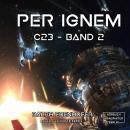 c23, Band 2: per ignem (ungekürzt) Audiobook