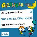 Ohrenbär - eine OHRENBÄR Geschichte, 7, Folge 68: Wie Emil Dr. Käfer wurde (Hörbuch mit Musik) Audiobook
