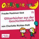 Ohrenbär - eine OHRENBÄR Geschichte, 7, Folge 75: Glitzerbücher aus der Geschichtenfabrik (Hörbuch m Audiobook