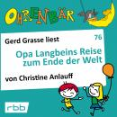 Ohrenbär - eine OHRENBÄR Geschichte, 7, Folge 76: Opa Langbeins Reise zum Ende der Welt (Hörbuch mit Audiobook