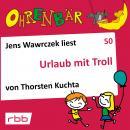Ohrenbär - eine OHRENBÄR Geschichte, 5, Folge 50: Urlaub mit Troll (Hörbuch mit Musik) Audiobook