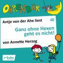 Ohrenbär - eine OHRENBÄR Geschichte, 4, Folge 40: Ganz ohne Hexen geht es nicht! (Hörbuch mit Musik) Audiobook