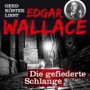 Die gefiederte Schlange - Gerd Köster liest Edgar Wallace, Band 2 (Ungekürzt) Audiobook
