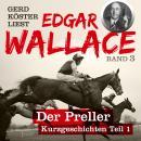 Der Preller - Gerd Köster liest Edgar Wallace - Kurzgeschichten Teil 1, Band 3 (Unabbreviated) Audiobook