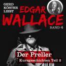 Der Preller - Gerd Köster liest Edgar Wallace - Kurzgeschichten Teil 2, Band 4 (Ungekürzt) Audiobook