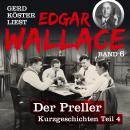 Der Preller - Gerd Köster liest Edgar Wallace - Kurzgeschichten Teil 4, Band 6 (Ungekürzt) Audiobook