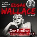 Der Preller - Gerd Köster liest Edgar Wallace - Kurzgeschichten Teil 5, Band 7 (Ungekürzt) Audiobook