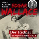 Der Redner - Gerd Köster liest Edgar Wallace - Kurzgeschichten Teil 1, Band 9 (Ungekürzt) Audiobook