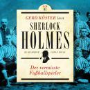 Der vermisste Fußballspieler - Gerd Köster liest Sherlock Holmes - Kurzgeschichten Teil 3, Band 3 (U Audiobook