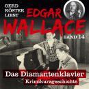 Das Diamantenklavier - Gerd Köster liest Edgar Wallace, Band 14 (Ungekürzt) Audiobook