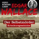 Der Selbstmörder - Gerd Köster liest Edgar Wallace, Band 16 (Ungekürzt) Audiobook