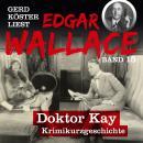 Doktor Kay - Gerd Köster liest Edgar Wallace, Band 15 (Ungekürzt) Audiobook