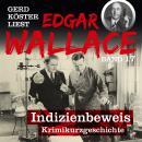 Indizienbeweis - Gerd Köster liest Edgar Wallace, Band 17 (Ungekürzt) Audiobook