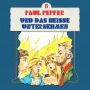 Paul Pepper, Folge 8: Paul Pepper und das heiße Unternehmen Audiobook