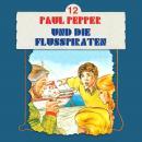 Paul Pepper, Folge 12: Paul Pepper und die Flusspiraten Audiobook