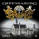 Offenbarung 23, Folge 61: Ludwig II. Audiobook