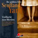 Die größten Fälle von Scotland Yard, Folge 33: Verflucht zum Morden Audiobook