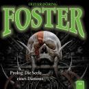 Foster, Folge 1: Prolog: Die Seele eines Dämons (Oliver Döring Signature Edition) Audiobook
