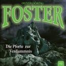 Foster, Folge 3: Die Pforte zur Verdammnis (Oliver Döring Signature Edition) Audiobook