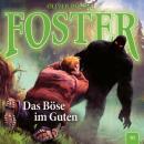 Foster, Folge 10: Das Böse im Guten (Oliver Döring Signature Edition) Audiobook