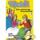 Heidi, Folge 3: Eine schwierige Freundschaft Audiobook