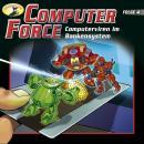 Computer Force, Folge 4: Computerviren im Bankensystem Audiobook