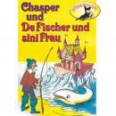 Chasper - Märli nach Gebr. Grimm in Schwizer Dütsch, Chasper bei de Fischer und sini Frau Audiobook
