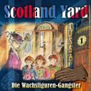 Scotland Yard, Folge 1: Die Wachsfiguren-Gangster Audiobook