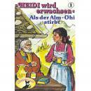 Heidi, Heidi wird erwachsen, Folge 1: Als der Alm-Öhi stirbt Audiobook