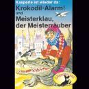 Kasperle ist wieder da, Folge 4: Krokodil-Alarm! und Meisterklau, der Meisterräube Audiobook