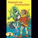 Kasperle ist wieder da, Folge 7: Kasperle als Drachentöte Audiobook