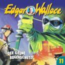 Edgar Wallace, Folge 11: Der grüne Bogenschütze Audiobook