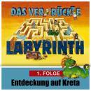 Das ver-rückte Labyrinth, Folge 1: Entdeckung auf Kreta Audiobook