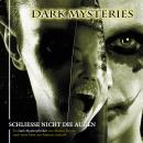 Dark Mysteries, Folge 4: Schließe nicht die Augen Audiobook