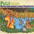 Putzi - Das abenteuerlustige Eichhörnchen, Folge 1: Wie Putzi überraschend zu einem Pflegekind kam Audiobook