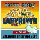 Das ver-rückte Labyrinth, Folge 4: Gefangen unter der Burg Audiobook