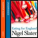 Eating for England: The Delights and Eccentricities of the British at Table, Nigel Slater