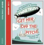 Get Her Off the Pitch!: How Sport Took Over My Life, Lynne Truss